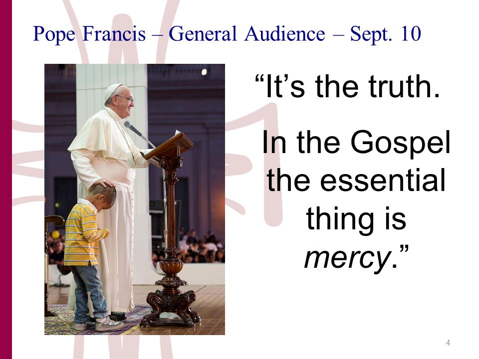 Pope Francis – General Audience – Sept. 10 It's the truth.