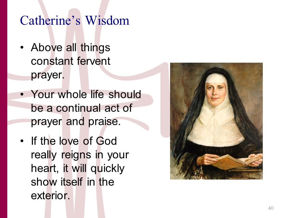 Catherine's Wisdom Above all things constant fervent prayer.