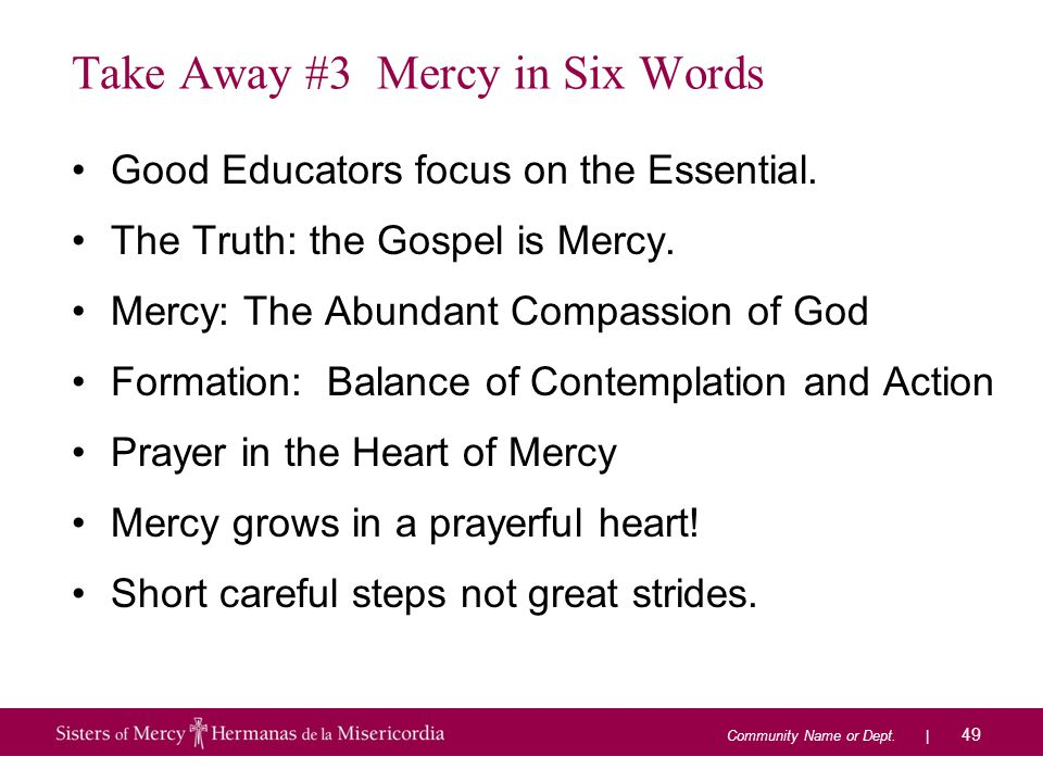Community Name or Dept. | Take Away #3 Mercy in Six Words Good Educators focus on the Essential.