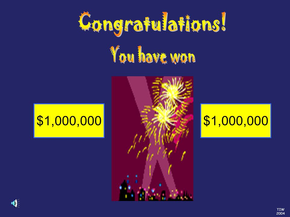 TIW 2004 Would you like to try for 1 Million $500,000