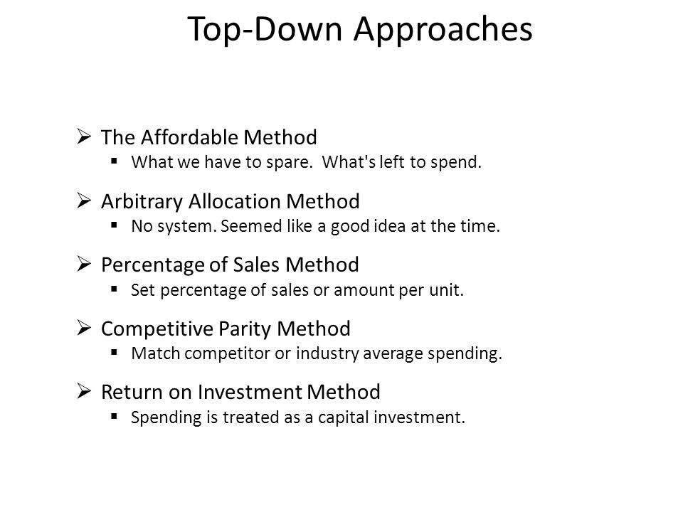 Top-Down Approaches  The Affordable Method  What we have to spare. What's left to spend.  Arbitrary Allocation Method  No system. Seemed like a go