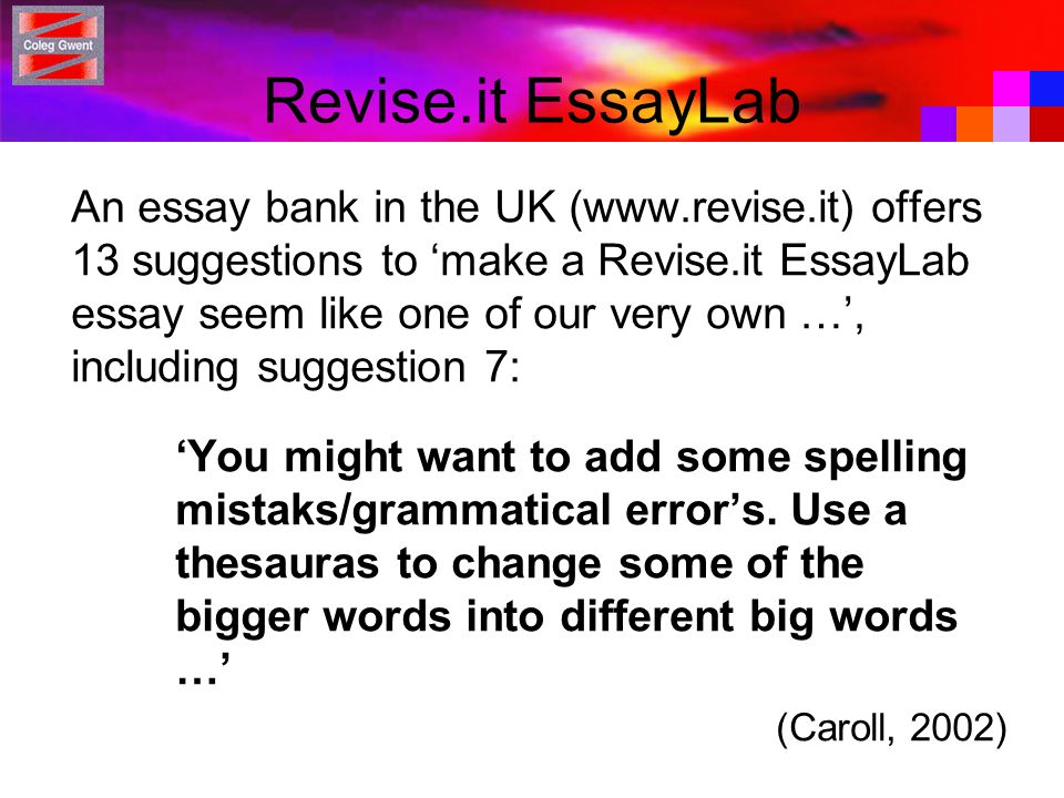 Revise.it EssayLab An essay bank in the UK (www.revise.it) offers 13 suggestions to 'make a Revise.it EssayLab essay seem like one of our very own …', including suggestion 7: 'You might want to add some spelling mistaks/grammatical error's.