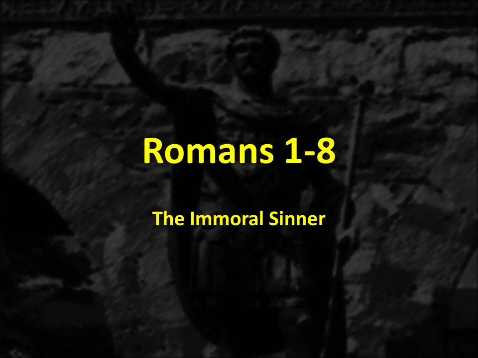 Immoral Sinner 2.Romans 1:21-31 – God is correct in condemning immoral sinners, because they have rejected the truth.