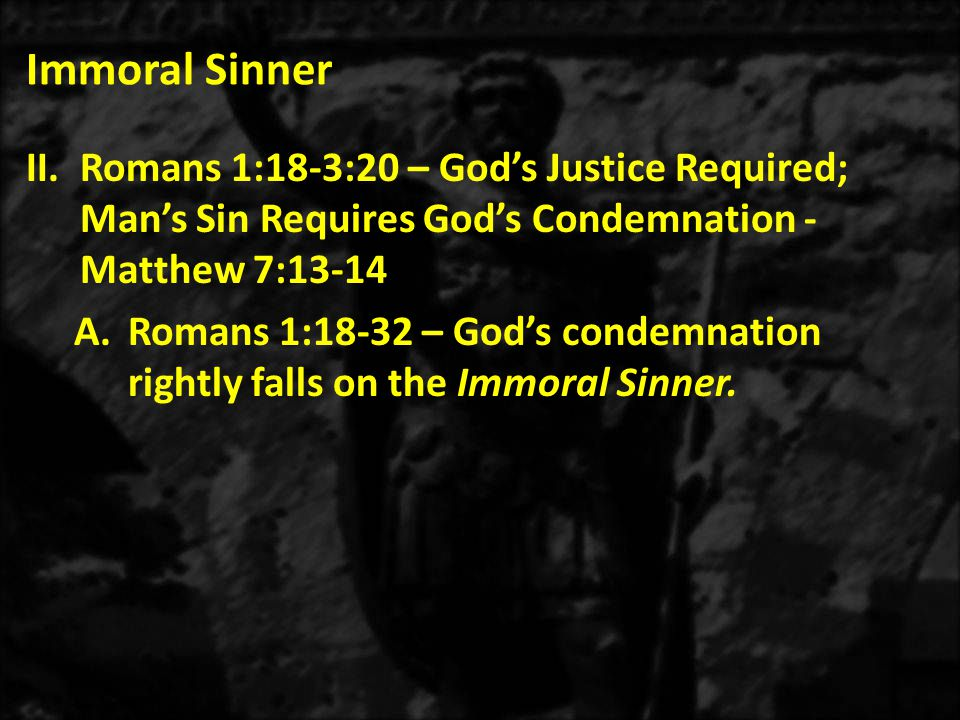 Immoral Sinner 2)Romans 1:22 – Pride: Man calls his speculations wisdom, but in reality, his thinking is foolishness.