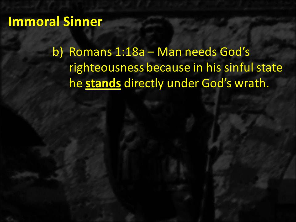 Immoral Sinner c)Romans 1:25-27 – The defilement of idol worship results in their degradation.