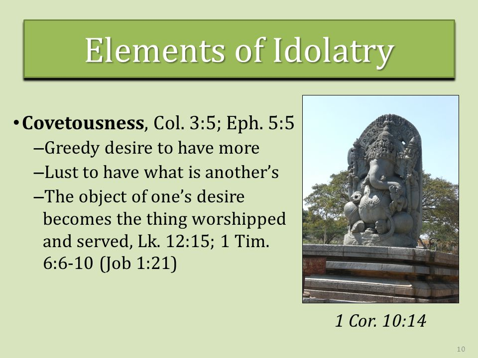 Elements of Idolatry Covetousness, Col. 3:5; Eph.
