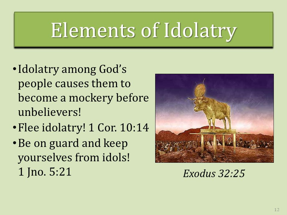 Elements of Idolatry Idolatry among God's people causes them to become a mockery before unbelievers.