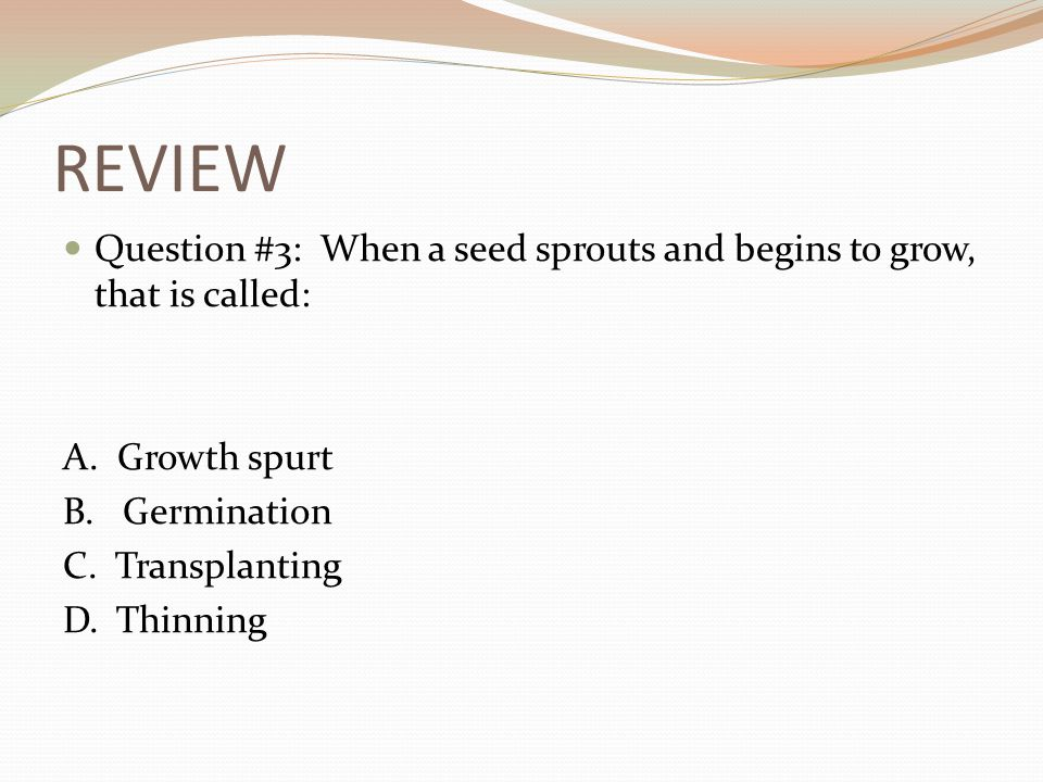 REVIEW Question #2: A seed has 3 important parts. Name them. 1. __________________________ 2. __________________________ 3. __________________________