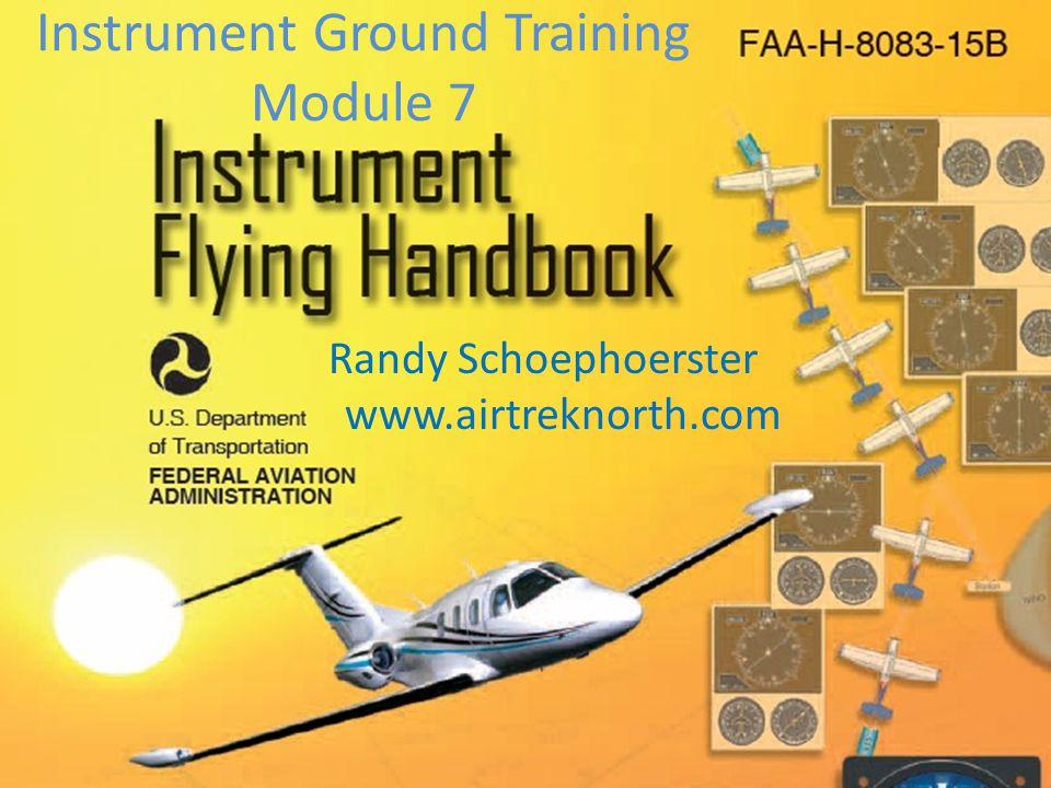 Instrument Ground Training Module 7 Randy Schoephoerster www.airtreknorth.com
