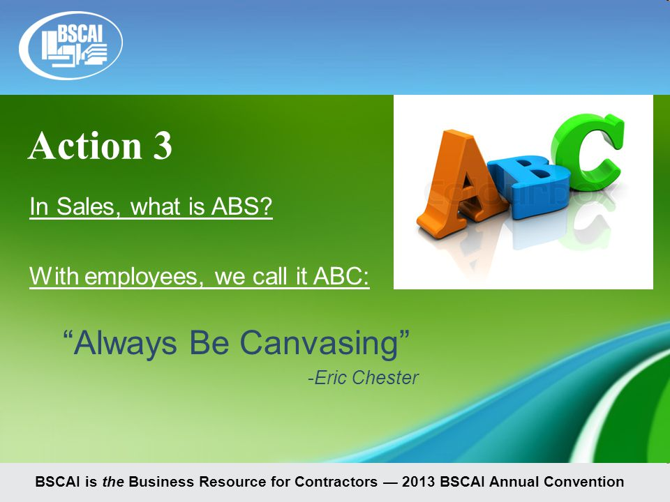 BSCAI is the Business Resource for Contractors — 2013 BSCAI Annual Convention In Sales, what is ABS.