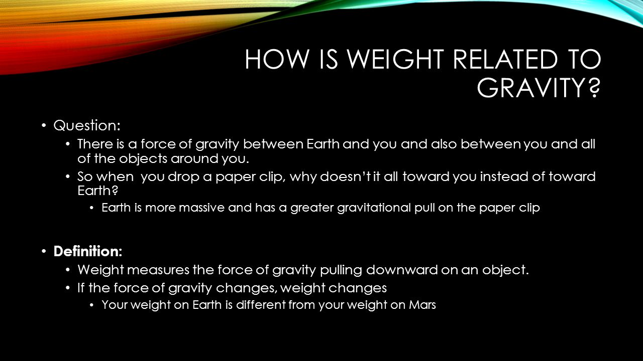 HOW IS WEIGHT RELATED TO GRAVITY.