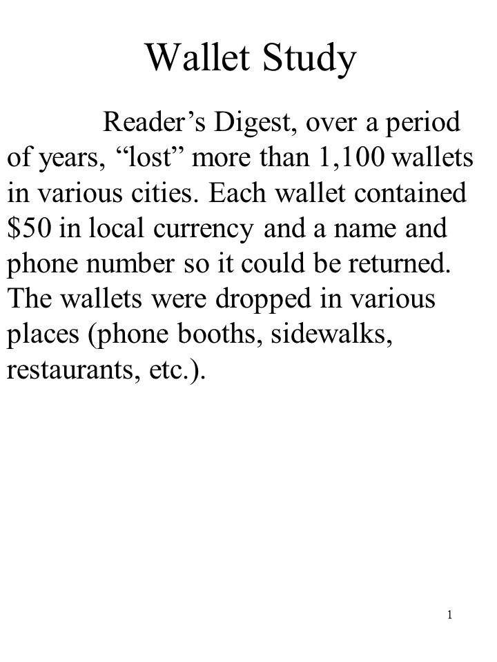"1 Wallet Study Reader's Digest, over a period of years, ""lost"" more than 1,100 wallets in various cities. Each wallet contained $50 in local currency"