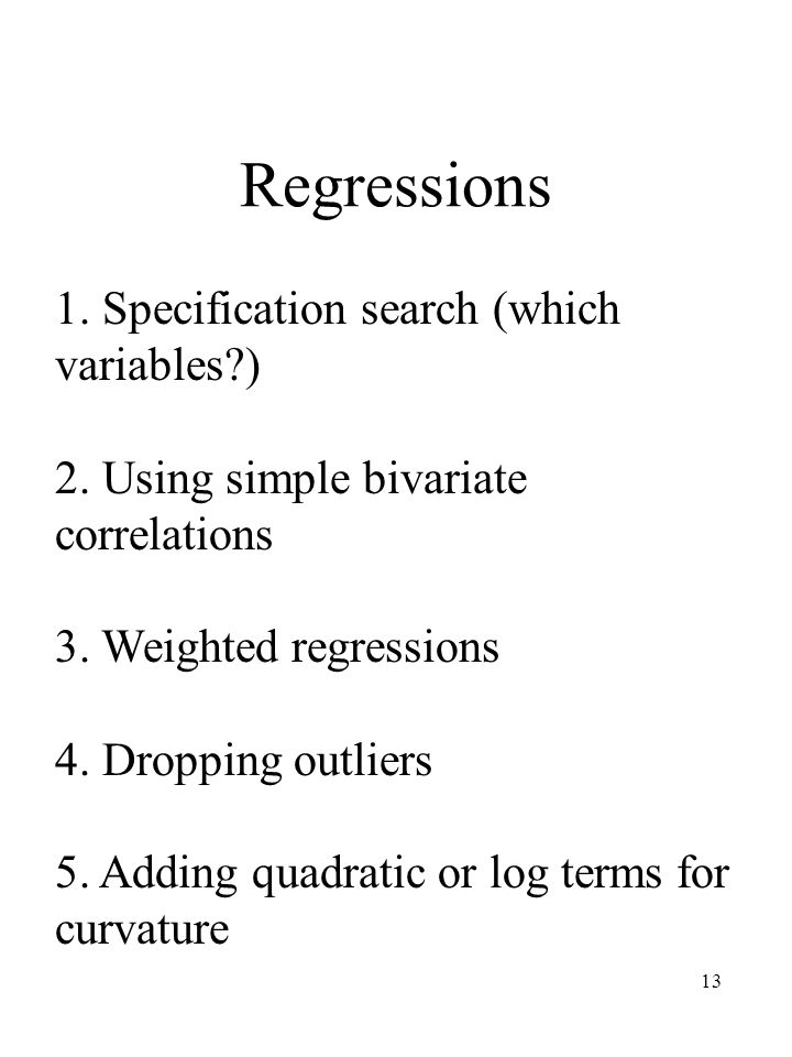 13 Regressions 1. Specification search (which variables ) 2.