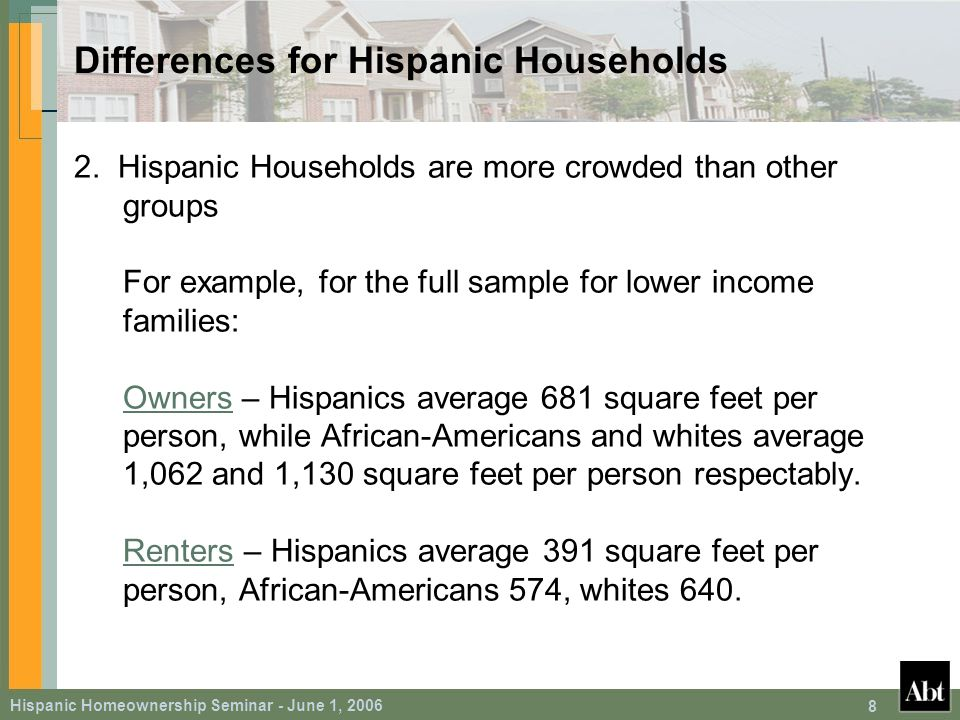 Hispanic Homeownership Seminar - June 1, 2006 8 Differences for Hispanic Households 2.