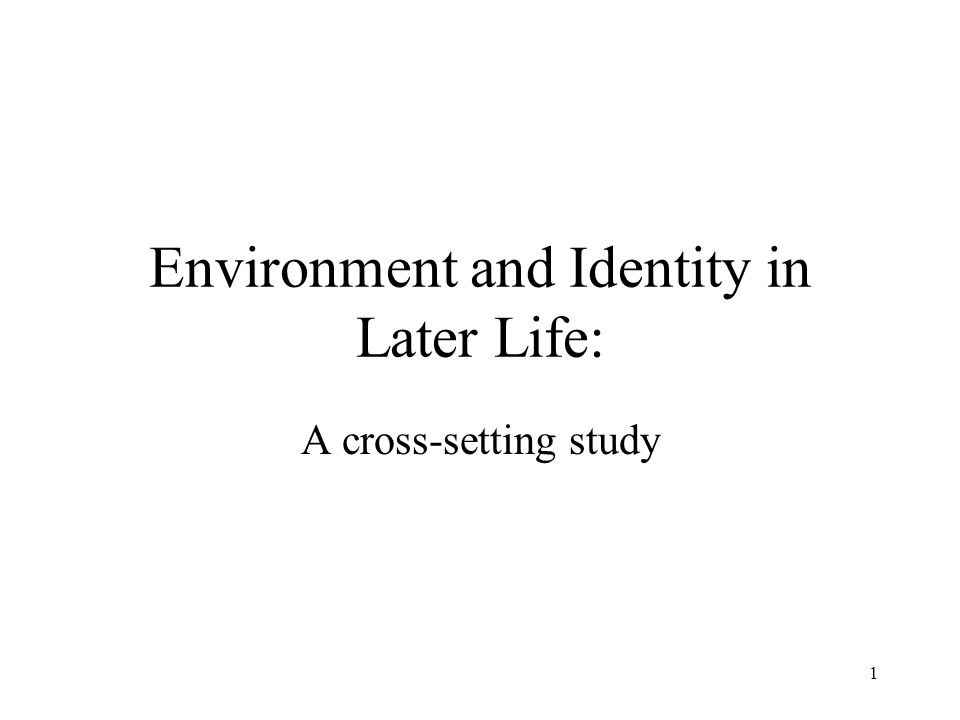 1 Environment and Identity in Later Life: A cross-setting study