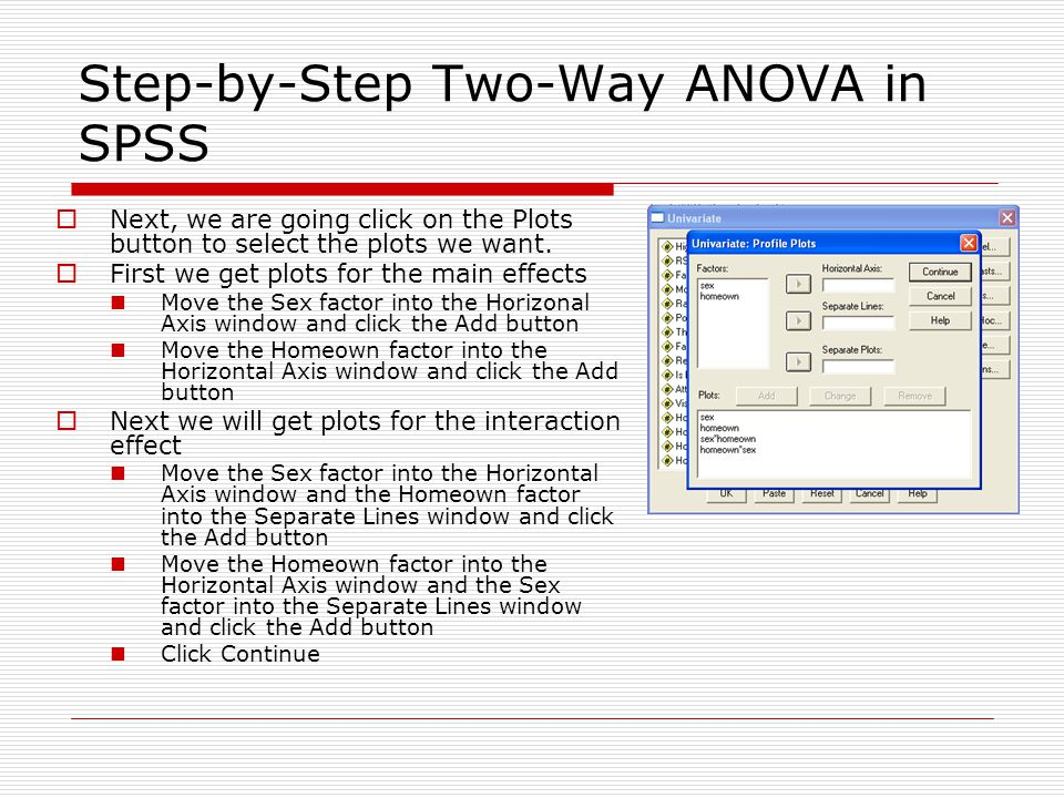 Step-by-Step Two-Way ANOVA in SPSS  Next, we are going click on the Plots button to select the plots we want.