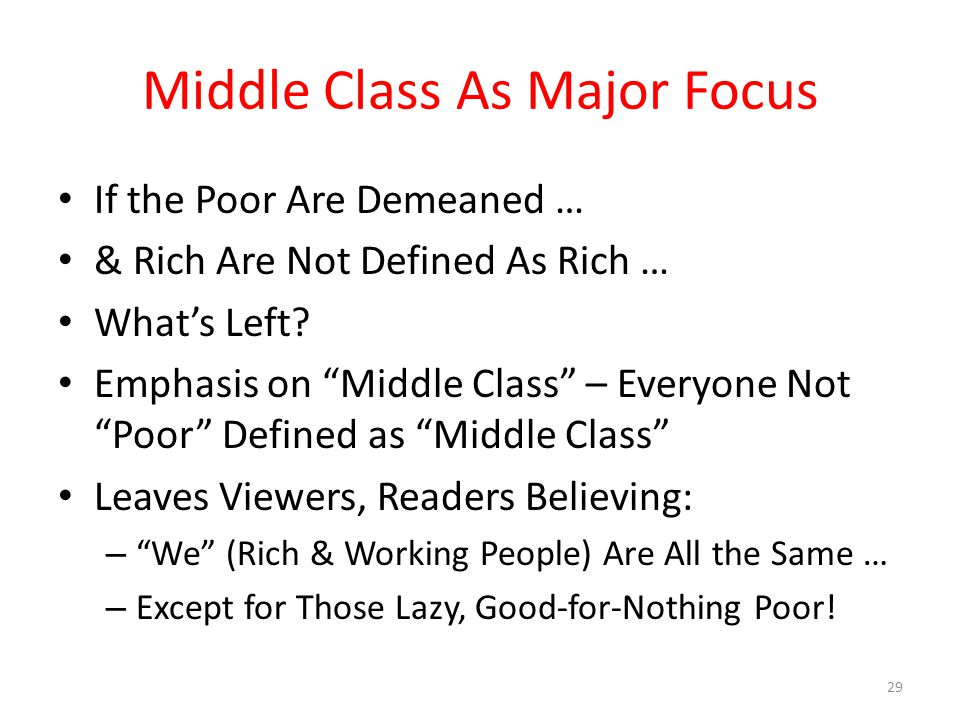 Middle Class As Major Focus If the Poor Are Demeaned … & Rich Are Not Defined As Rich … What's Left.