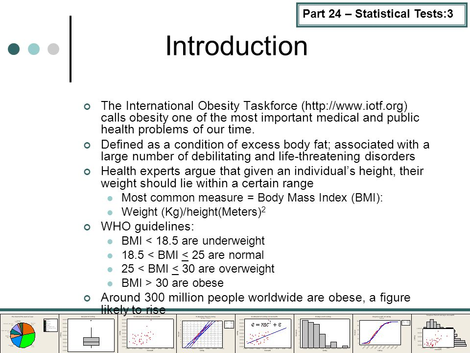 Part 24 – Statistical Tests:3 Introduction The International Obesity Taskforce (http://www.iotf.org) calls obesity one of the most important medical and public health problems of our time.
