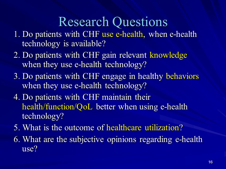 16 Research Questions 1. Do patients with CHF use e-health, when e-health technology is available? 2. Do patients with CHF gain relevant knowledge whe