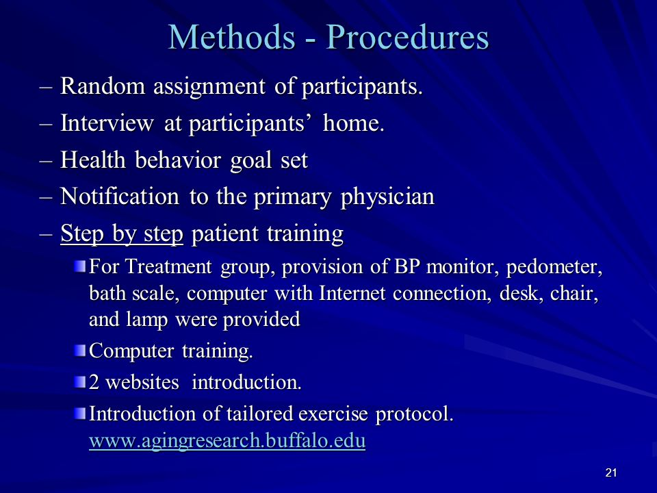 21 Methods - Procedures –Random assignment of participants.