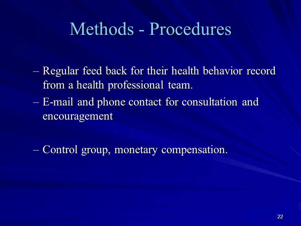22 Methods - Procedures –Regular feed back for their health behavior record from a health professional team. –E-mail and phone contact for consultatio