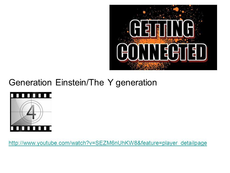 Generation Einstein/The Y generation http://www.youtube.com/watch v=SEZM6nUhKW8&feature=player_detailpage