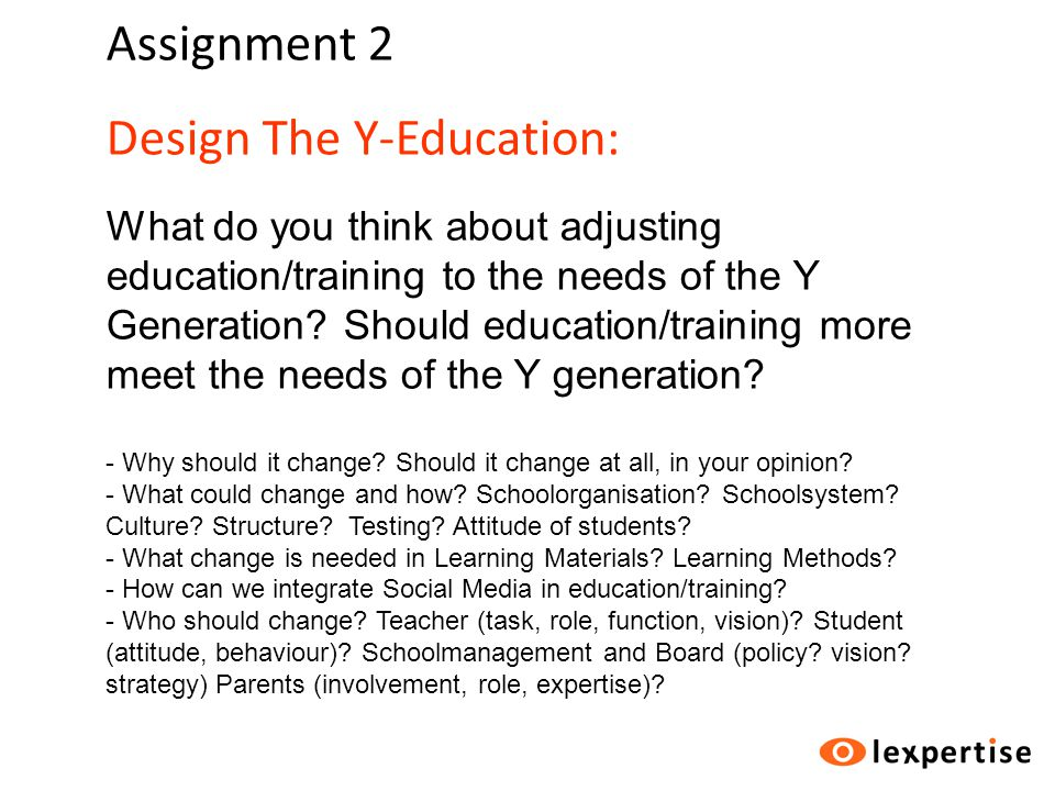 Assignment 2 Design The Y-Education: What do you think about adjusting education/training to the needs of the Y Generation.