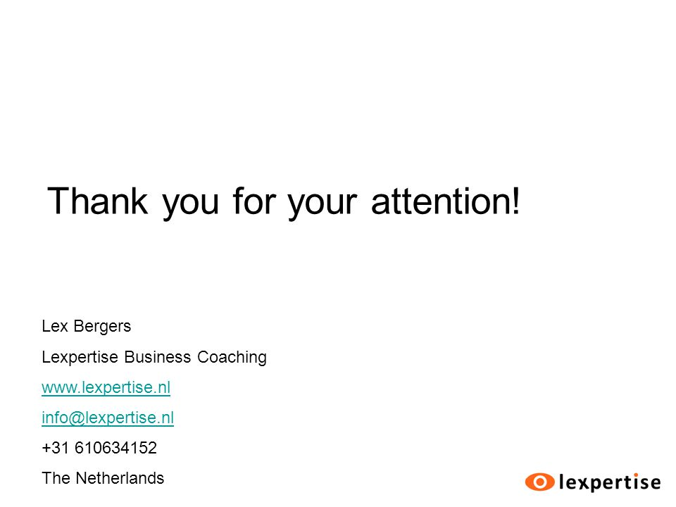 Lex Bergers Lexpertise Business Coaching www.lexpertise.nl info@lexpertise.nl +31 610634152 The Netherlands Thank you for your attention!