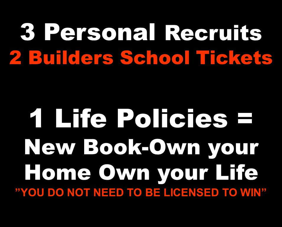 "3 Personal Recruits 2 Builders School Tickets 1 Life Policies = New Book-Own your Home Own your Life ""YOU DO NOT NEED TO BE LICENSED TO WIN"""