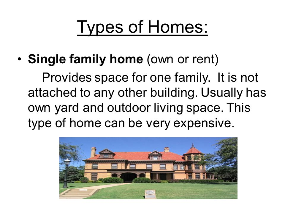 Types of Homes: Single family home (own or rent) Provides space for one family.