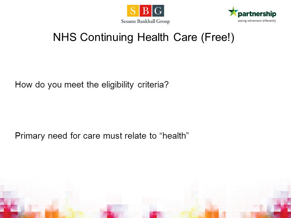 NHS Continuing Health Care (Free!) How do you meet the eligibility criteria.