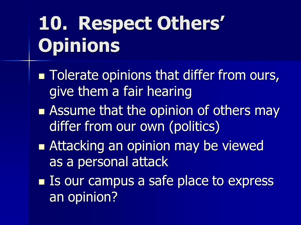 10. Respect Others' Opinions Tolerate opinions that differ from ours, give them a fair hearing Tolerate opinions that differ from ours, give them a fa
