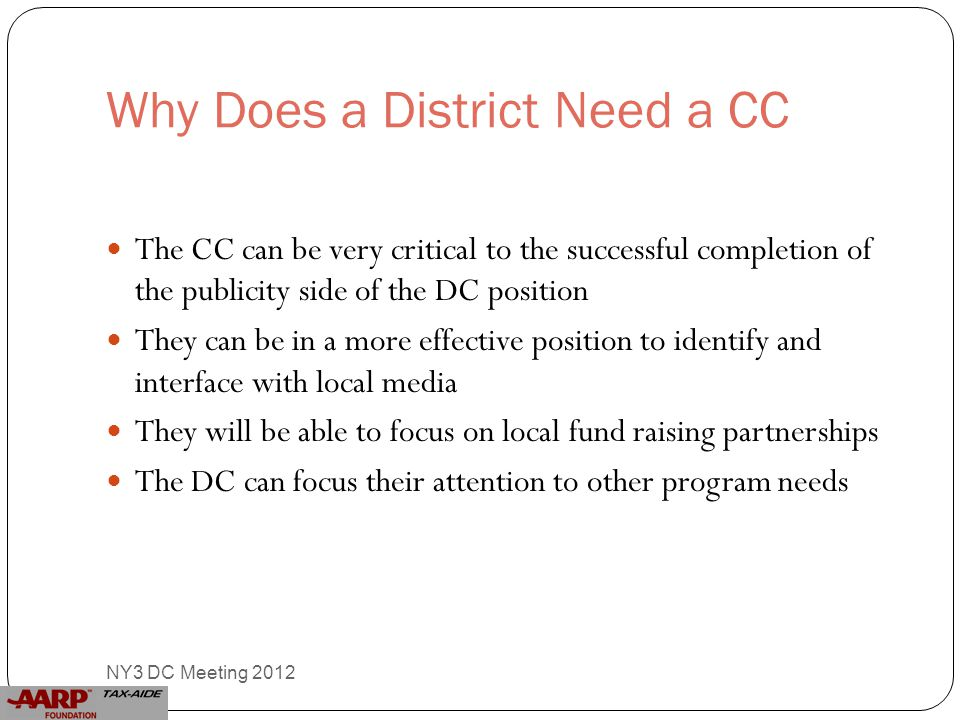 Why Does a District Need a CC The CC can be very critical to the successful completion of the publicity side of the DC position They can be in a more effective position to identify and interface with local media They will be able to focus on local fund raising partnerships The DC can focus their attention to other program needs 22 NY3 DC Meeting 2012