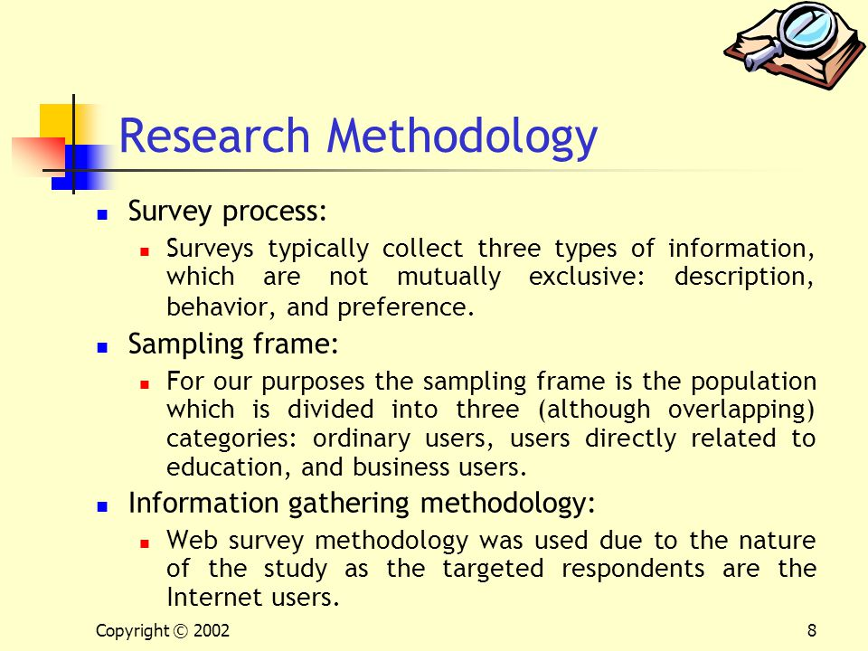 Copyright © 20028 Research Methodology Survey process: Surveys typically collect three types of information, which are not mutually exclusive: descrip