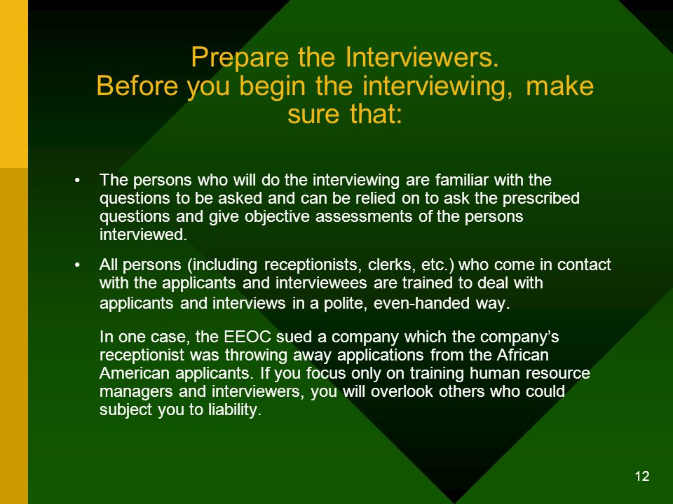 12 Prepare the Interviewers. Before you begin the interviewing, make sure that: The persons who will do the interviewing are familiar with the questio