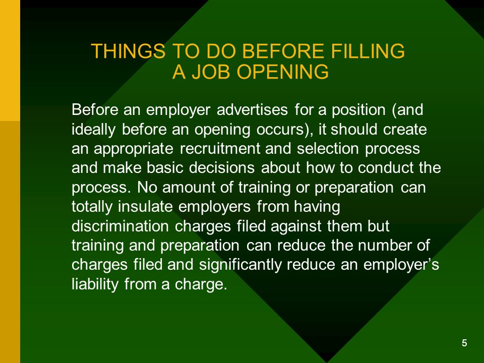 5 THINGS TO DO BEFORE FILLING A JOB OPENING Before an employer advertises for a position (and ideally before an opening occurs), it should create an a