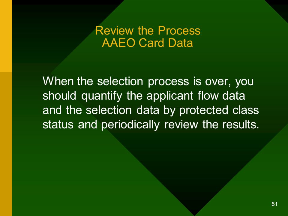 51 Review the Process AAEO Card Data When the selection process is over, you should quantify the applicant flow data and the selection data by protect
