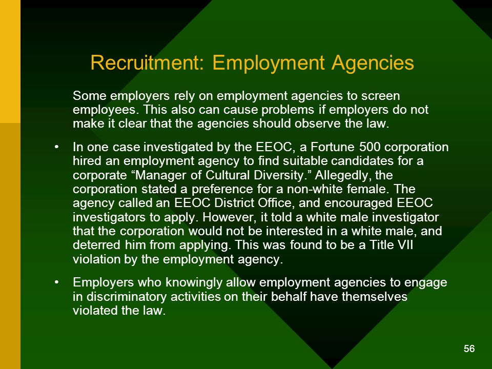 56 Recruitment: Employment Agencies Some employers rely on employment agencies to screen employees. This also can cause problems if employers do not m