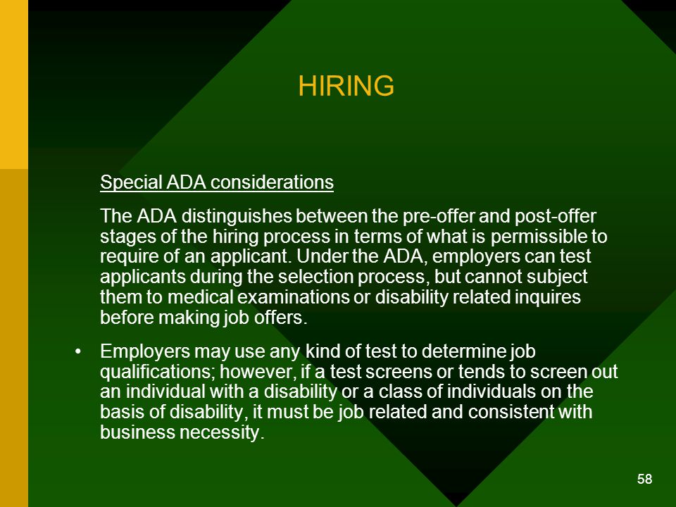 58 HIRING Special ADA considerations The ADA distinguishes between the pre-offer and post-offer stages of the hiring process in terms of what is permi