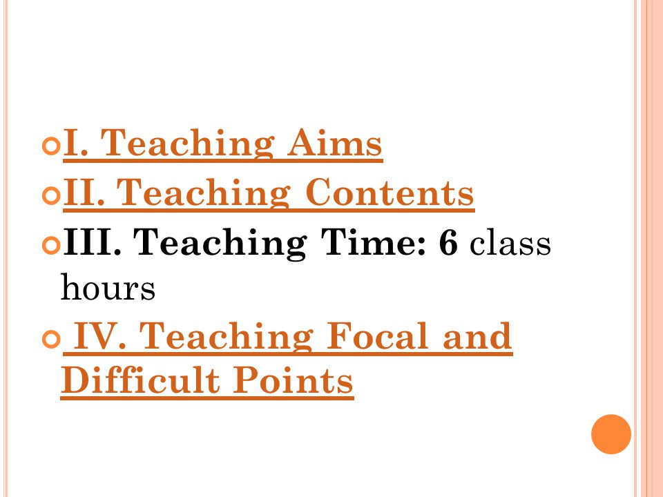 I. Teaching Aims II. Teaching Contents III. Teaching Time: 6 class hours IV. Teaching Focal and Difficult Points