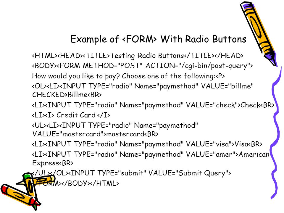 Example of With Radio Buttons Testing Radio Buttons How would you like to pay.