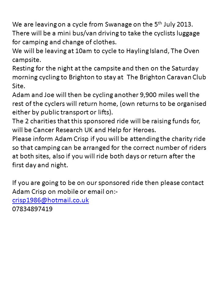 We are leaving on a cycle from Swanage on the 5 th July 2013. There will be a mini bus/van driving to take the cyclists luggage for camping and change