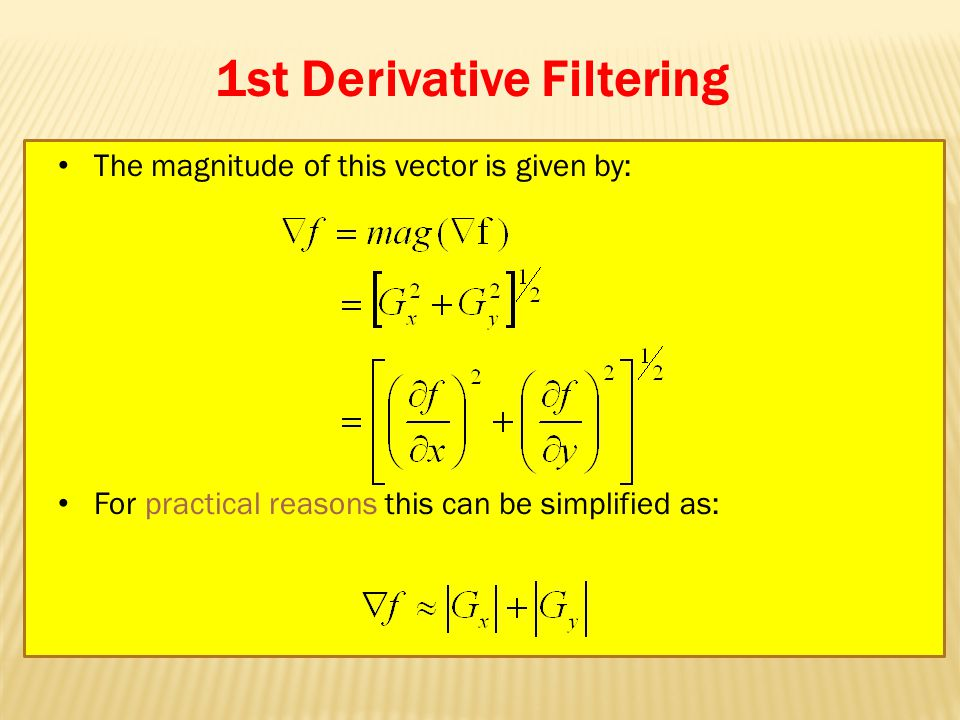 1st Derivative Filtering The magnitude of this vector is given by: For practical reasons this can be simplified as: