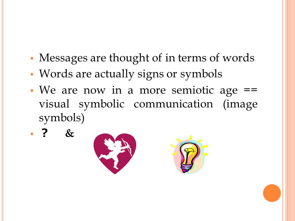 THE MESSAGE  Is the heart of communication  Units of information transmitted between sender & receiver.