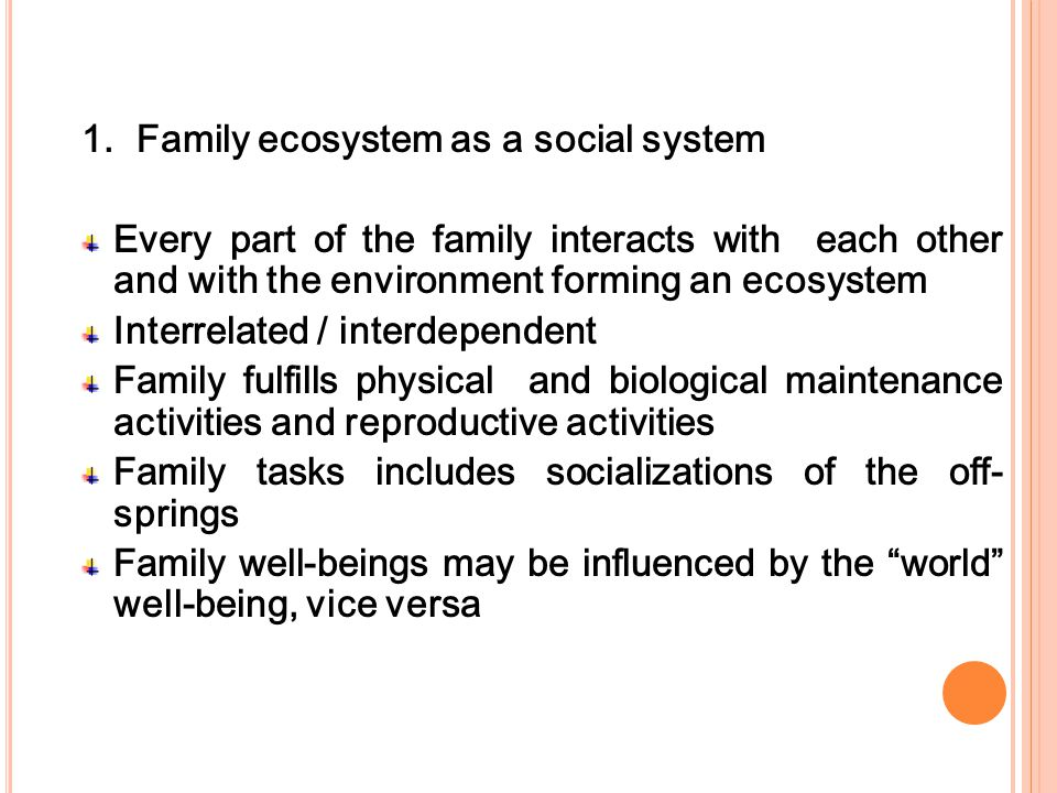 Family is known as an ecological system which governs individuals who are living organisms that interact with and within the environment.