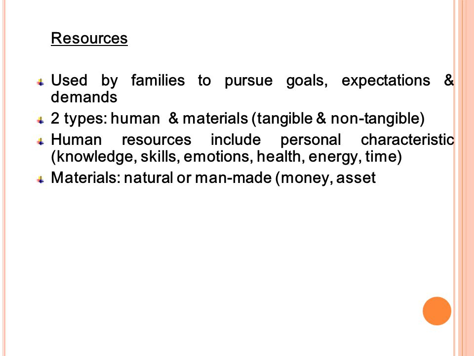 Goals: Individuals and the family share common goal(s) goal orientation Goals (and values) motivate family to function Goals are influenced by time: short term long term Families pursue goals; may be shifted depending upon situations