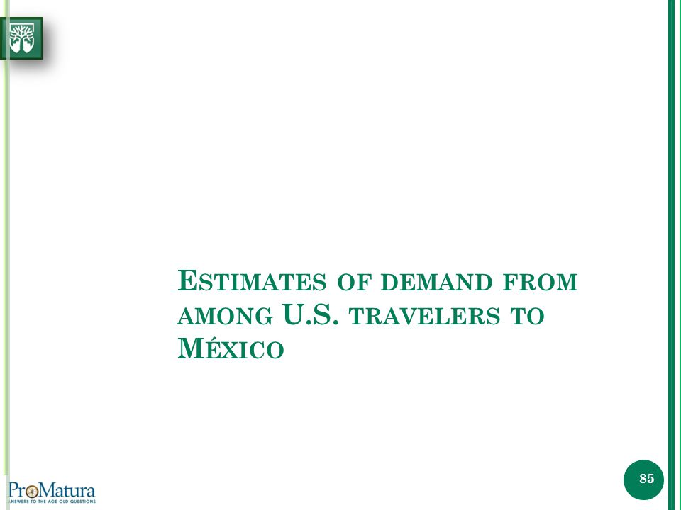 © SIFIDEY, 2011 All rights reserved. E STIMATES OF DEMAND FROM AMONG U.S. TRAVELERS TO M ÉXICO 85