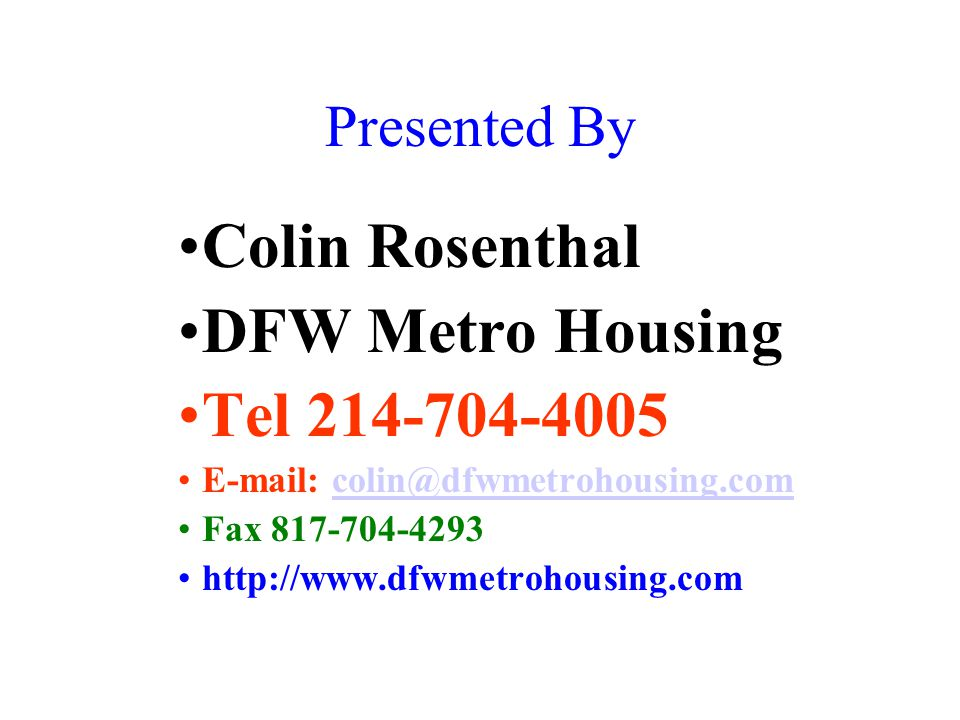 Presented By Colin Rosenthal DFW Metro Housing Tel 214-704-4005 E-mail: colin@dfwmetrohousing.comcolin@dfwmetrohousing.com Fax 817-704-4293 http://www.dfwmetrohousing.com