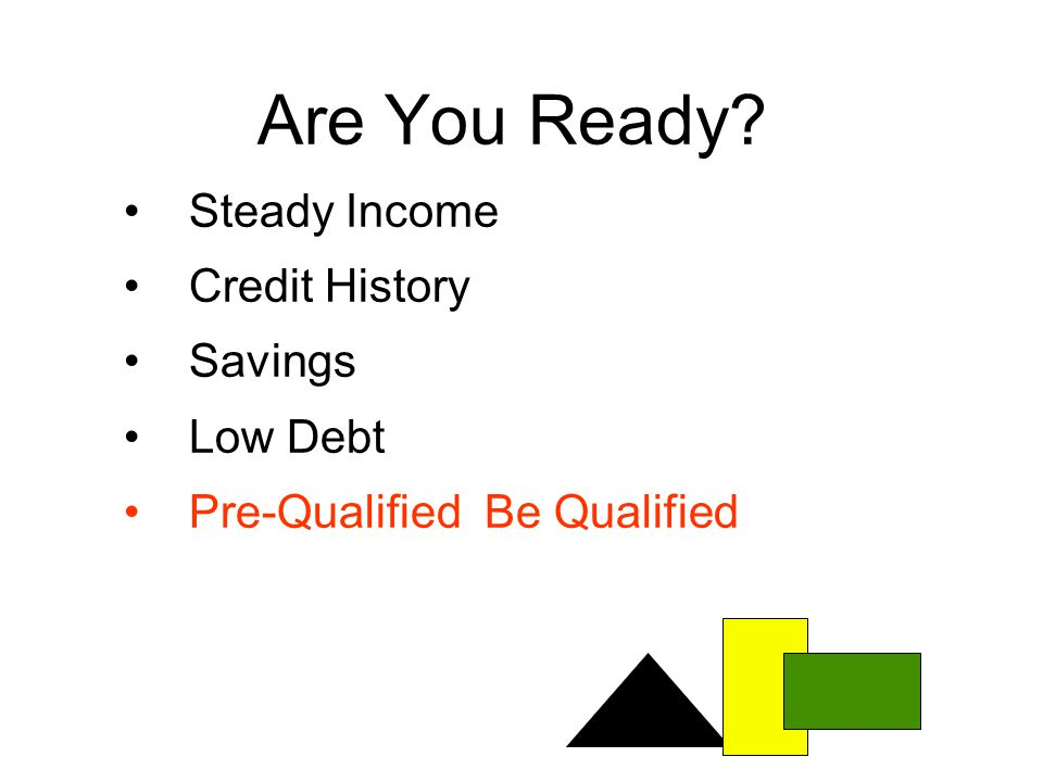 Are You Ready Steady Income Credit History Savings Low Debt Pre-Qualified Be Qualified