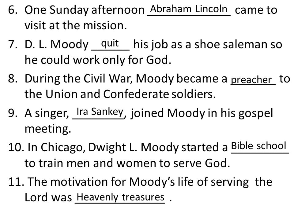 6.One Sunday afternoon _____________ came to visit at the mission. 7.D. L. Moody ______ his job as a shoe saleman so he could work only for God. 8.Dur